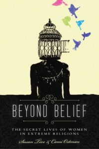 Beyond Belief: The Secret Lives of Women in Extreme Religions, Cami Ostman, Susan Tive, Leah Lax, Naomi J. Williams